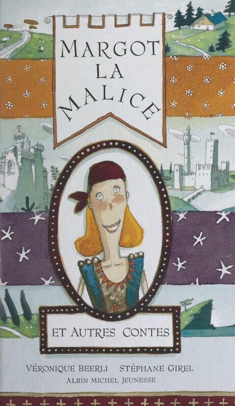 Margot la Malice et autres contes Huit héroïnes d'ici et d'ailleurs