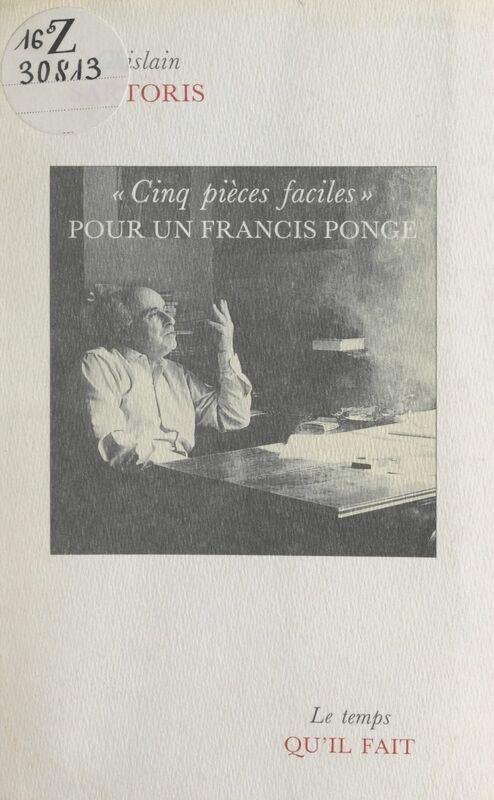 Cinq pièces faciles pour un Francis Ponge