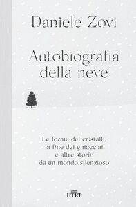 Autobiografia della neve Le forme dei cristalli, la fine dei ghiacciai e altre storie da un mondo silenzioso