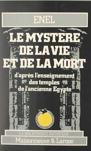 Le mystère de la vie et de la mort d'après l'enseignement des temples de l'ancienne Égypte