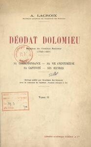 Déodat Dolomieu, membre de l'Institut national, 1750-1801 (2) Sa correspondance, sa vie aventureuse, sa captivité, ses œuvres