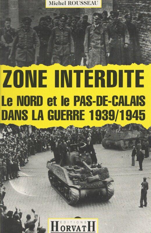 Zone interdite Le Nord et le Pas-de-Calais dans la guerre 1939-1945