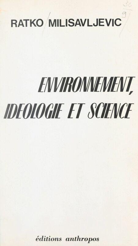 Environnement, idéologie et science