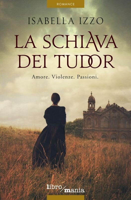 La schiava dei Tudor Amore. Violenze. Passioni