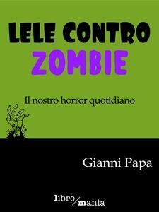 Lele contro Zombie Il nostro horror quotidiano