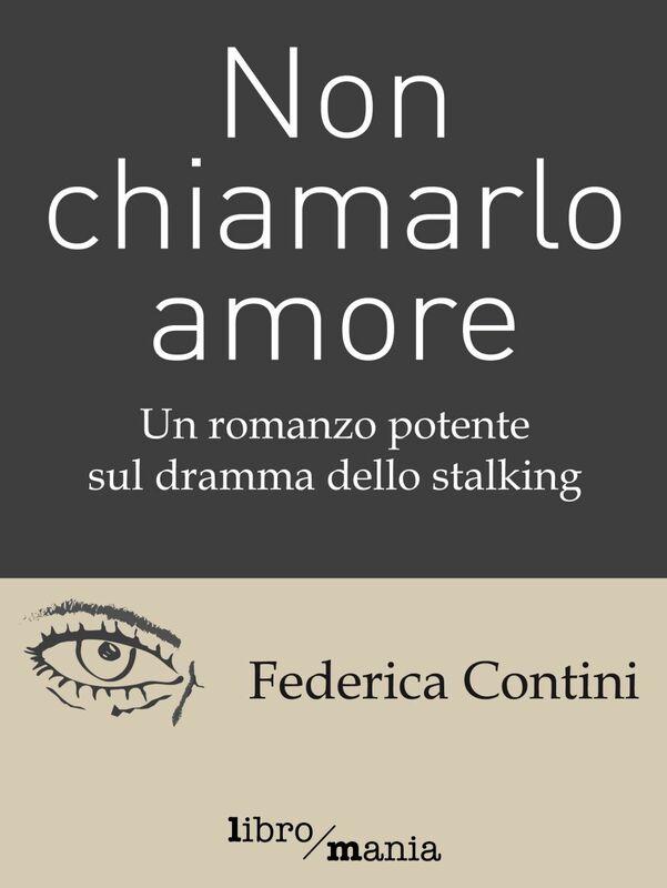 Non chiamarlo amore Un romanzo potente sul dramma dello stalking