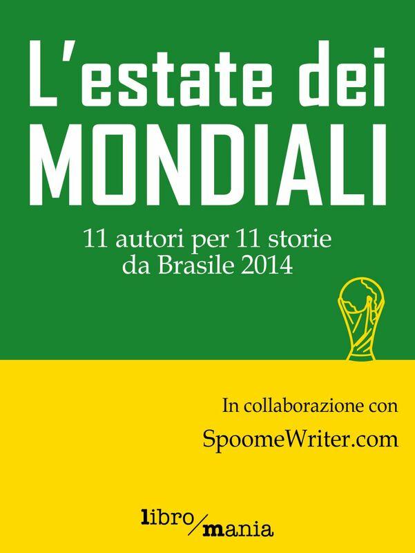 L'estate dei mondiali 11 autori per 11 storie da Brasile 2014