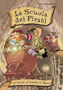 Caccia ai Lupetti di Mare. La scuola dei pirati. Vol. 11