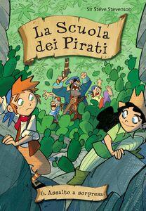 Assalto a sorpresa. La scuola dei pirati. Vol. 6