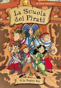 La regina blu. La scuola dei pirati. Vol. 9