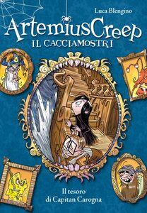 Il tesoro di Capitan Carogna. Artemius Creep - Il Cacciamostri. Vol. 5