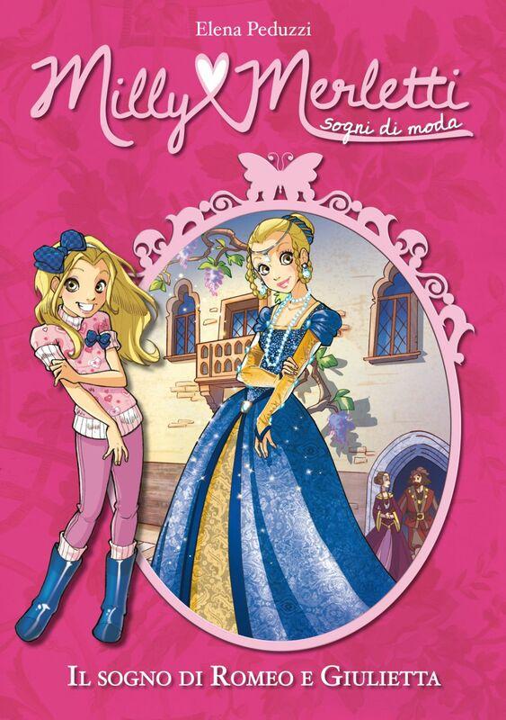 Il sogno di Romeo e Giulietta. Milly Merletti. Sogni di moda. Vol. 4