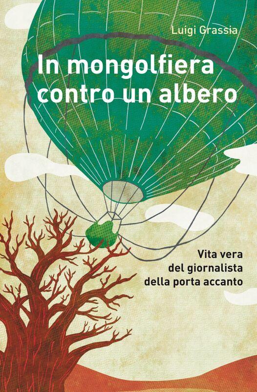 In mongolfiera contro un albero Vita vera del giornalista della porta accanto