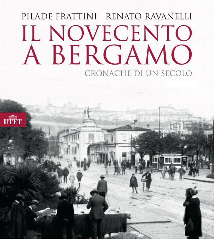 Il Novecento a Bergamo Cronache di un secolo
