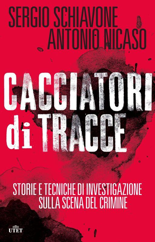 Cacciatori di tracce Storie e tecniche di investigazione sulla scena del crimine