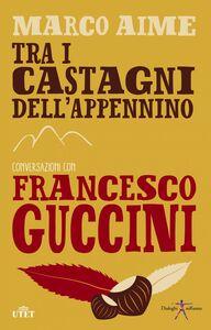 Tra i castagni dell'Appennino. Conversazioni con Francesco Guccini
