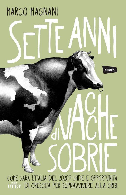 Sette anni di vacche sobrie Come sarà l'Italia del 2020? Sfide e opportunità di crescita per sopravvivere alla crisi