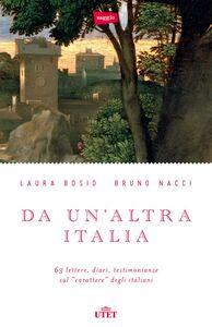 """Da un'altra Italia 63 lettere, diari, testimonianze sul """"carattere"""" degli italiani"""