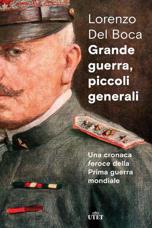 Grande guerra, piccoli generali Una cronaca feroce della Prima guerra mondiale