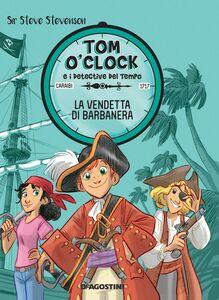 La vendetta di Barbanera. Tom O'Clock. vol. 4