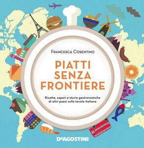 Piatti senza frontiere Ricette, sapori e storie gastronomiche di altri paesi sulla tavola italiana