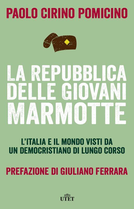 La Repubblica delle Giovani Marmotte L'Italia e il mondo visti da un democristiano di lungo corso