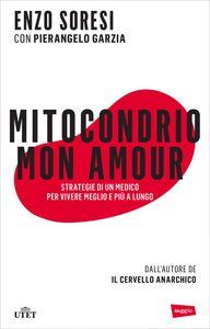 Mitocondrio mon amour Strategie di un medico per vivere più a lungo