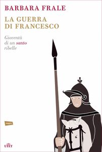 La guerra di Francesco Gioventù di un santo ribelle