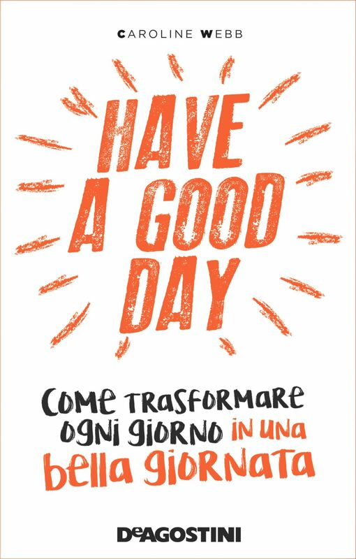 Have a good day Come trasformare ogni giorno in una bella giornata