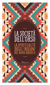 La società dell'orso La spiritualità degli indiani del Nord America