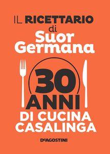 Il ricettario di Suor Germana 30 anni di cucina casalinga