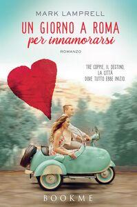Un giorno a Roma per innamorarsi