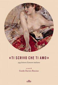 «Ti scrivo che ti amo» 299 lettere d'amore italiane