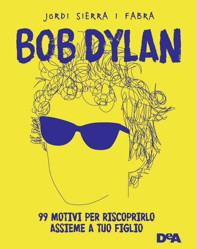 Bob Dylan 99 motivi per riscoprirlo assieme a tuo figlio