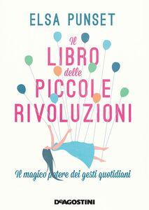 Il libro delle piccole rivoluzioni Il magico potere dei gesti quotidiani