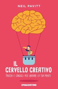Il cervello creativo Trucchi e consigli per liberare la tua mente