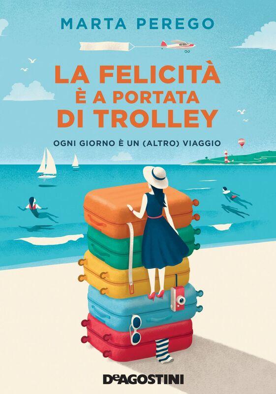 La felicità è a portata di trolley Ogni giorno è un (altro) viaggio