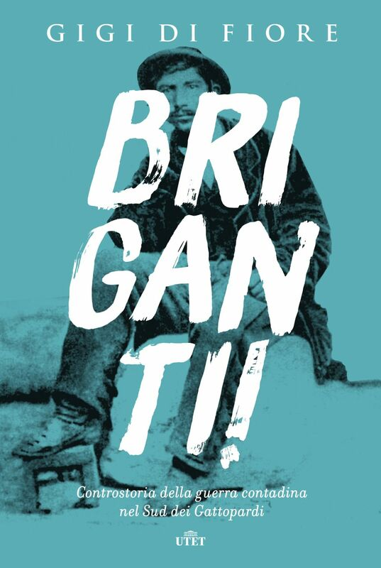 Briganti! Controstoria della guerra contadina nel sud dei Gattopardi
