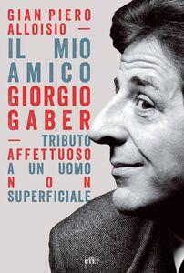 Il mio amico Giorgio Gaber Tributo affettuoso a un uomo non superficiale