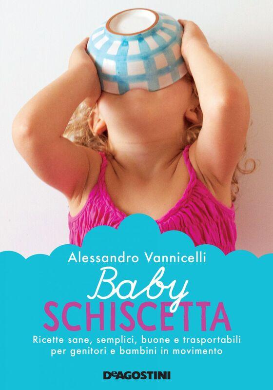 Baby schiscetta Ricette sane, semplici, buone e trasportabili per genitori e bambini in movimento