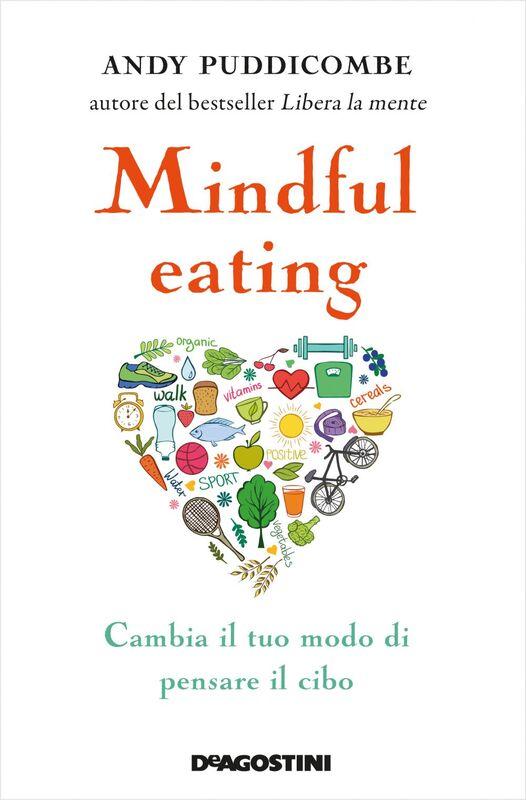 Mindful eating Cambia il tuo modo di pensare il cibo