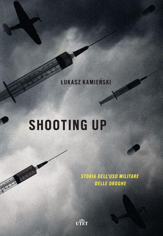 Shooting up Storia dell'uso militare delle droghe