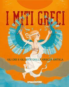 I miti greci Gli dei e gli eroi della Grecia antica