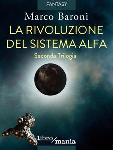 La rivoluzione del Sistema Alfa Seconda Trilogia