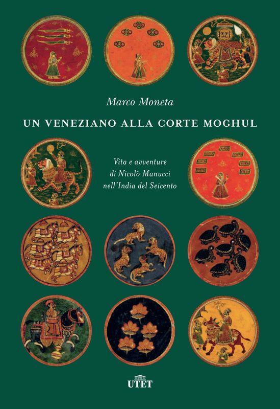 Un veneziano alla corte Moghul Vita e avventure di Nicolò Manucci nell'India del Seicento