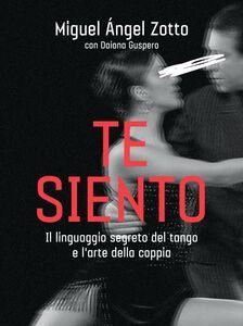 Te siento Il linguaggio segreto del tango e l'arte della coppia