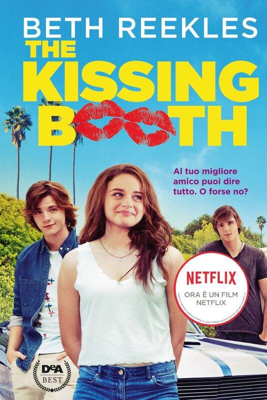 The Kissing Booth Al tuo migliore amico puoi dire tutto. O forse no?