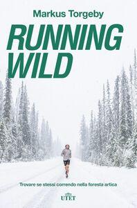 Running wild Trovare se stessi correndo nella foresta artica