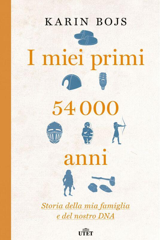 I miei primi 54.000 anni Storia della mia famiglia e del nostro DNA