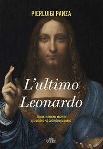 L'ultimo Leonardo Storia, intrighi e misteri del quadro più costoso del mondo